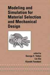 Modeling and Simulation for Material Selection and Mechanical Design by George E. Totten