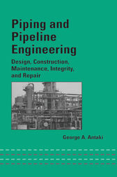 Piping and Pipeline Engineering by George A. Antaki