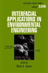 Interfacial Applications in Environmental Engineering by Mark A. Keane