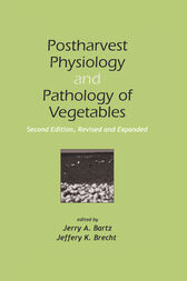 Postharvest Physiology and Pathology of Vegetables by Jerry A. Bartz