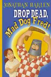 Drop Dead, Mad Dog Fred by Jonathan Harlen