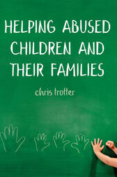 Helping Abused Children and their Families by Chris Trotter
