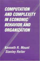 Computation and Complexity in Economic Behavior and Organization by Kenneth R. Mount