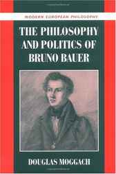 The Philosophy and Politics of Bruno Bauer by Douglas Moggach
