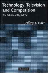 Technology, Television, and Competition by Jeffrey A. Hart