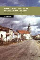 Liberty and Locality in Revolutionary France by Peter Jones