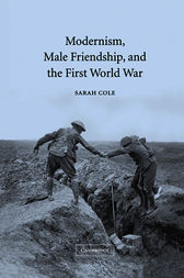 Modernism, Male Friendship, and the First World War by Sarah Cole
