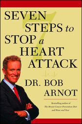 Seven Steps to Stop a Heart Attack by Dr. Bob Arnot