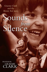 Sounds from Silence by Graeme Clark