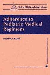 Adherence to Pediatric Medical Regimens by Michael A. Rapoff