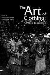 The Art of Clothing: A Pacific Experience by Susan Kuchler