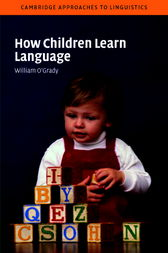 How Children Learn Language by William O'Grady
