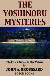 The Yoshinobu Mysteries: Volume 1, the first four novels by John A. Broussard