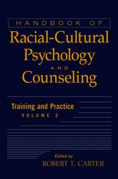 Handbook of Racial-Cultural Psychology and Counseling, Training and Practice by Robert T. Carter