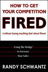 How to Get Your Competition Fired (Without Saying Anything Bad About Them) by Randy Schwantz