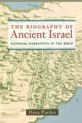 The Biography of Ancient Israel by Ilana Pardes