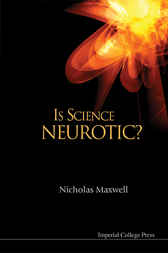 Is Science Neurotic? by Nicholas Maxwell