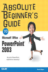 Absolute Beginner's Guide to Microsoft Office PowerPoint 2003 by Read Gilgen