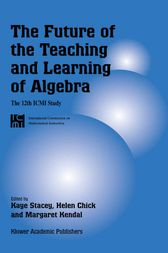 The Future of the Teaching and Learning of Algebra by Kaye Stacey