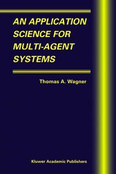 An Application Science for Multi-Agent Systems by Thomas A. Wagner