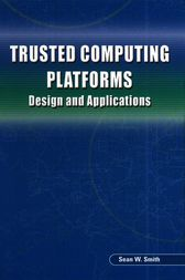 Trusted Computing Platforms by Sean W. Smith