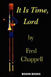 It Is Time, Lord by Fred Chappell
