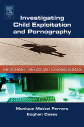 Investigating Child Exploitation and Pornography by Monique M. Ferraro