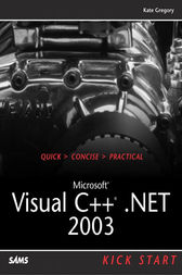 Microsoft Visual C++ .NET 2003 Kick Start by Kate Gregory