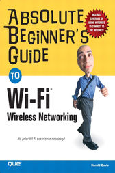 Absolute Beginner's Guide to Wi-Fi Wireless Networking by Harold Davis