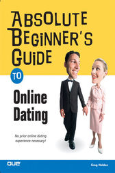 Absolute Beginner's Guide to Online Dating by Greg Holden