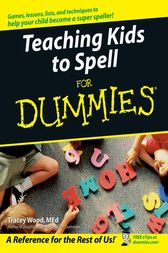 Teaching Kids to Spell For Dummies by Tracey Wood