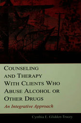 Counseling and Therapy With Clients Who Abuse Alcohol or Other Drugs by Cynthia E. Glidden-Tracey