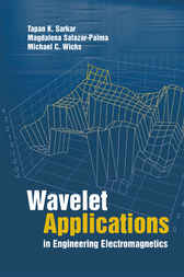 Wavelet Applications in Engineering Electromagnetics by Tapan Sarkar