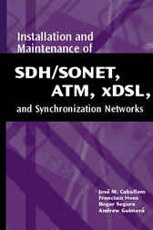 Installation and Maintenance of SDH/SONET, ATM, Xdsl, and Synchronization Networks by Jose Caballero