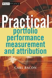 Practical Portfolio Performance Measurement and Attribution by Carl R. Bacon
