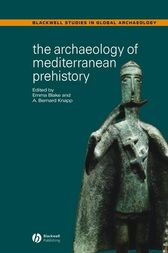 The Archaeology of Mediterranean Prehistory by Emma Blake