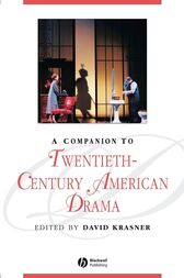 A Companion to Twentieth-Century American Drama by David Krasner