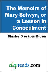 The Memoirs of Mary Selwyn, or a Lesson in Concealment by Charles Brockden Brown