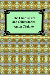 The Chorus Girl and Other Stories by Anton Chekhov