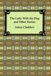 The Lady With A Dog and Other Stories by Anton Chekhov