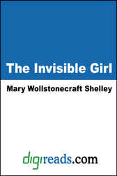 The Invisible Girl by Mary Wollstonecraft Shelley