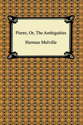 Pierre, or the Ambiguities by Herman Melville