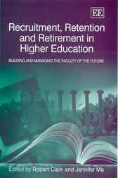 Recruitment, Retention and Retirement in Higher Education by R. Clark