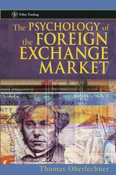 The Psychology of the Foreign Exchange Market by Thomas Oberlechner