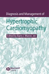 Diagnosis and Management of Hypertrophic Cardiomyopathy by Barry J. Maron