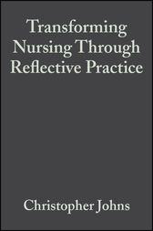 Transforming Nursing Through Reflective Practice by Christopher Johns