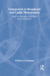 Computers in Broadcast and Cable Newsrooms by Phillip O. Keirstead