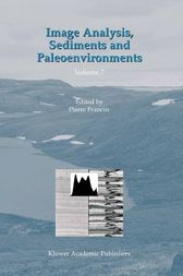 Image Analysis, Sediments and Paleoenvironments by Pierre Francus
