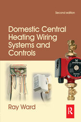 Domestic Central Heating Wiring Systems and Controls by Raymond Ward