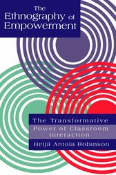 The Ethnography Of Empowerment: The Transformative Power Of Classroom interaction by Helja Antola Robinson
